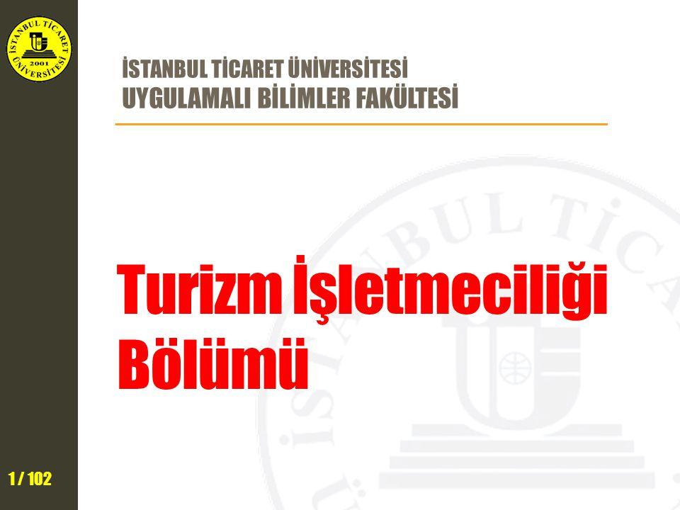 1 / 102 İSTANBUL TİCARET ÜNİVERSİTESİ UYGULAMALI BİLİMLER FAKÜLTESİ Turizm İşletmeciliği Bölümü