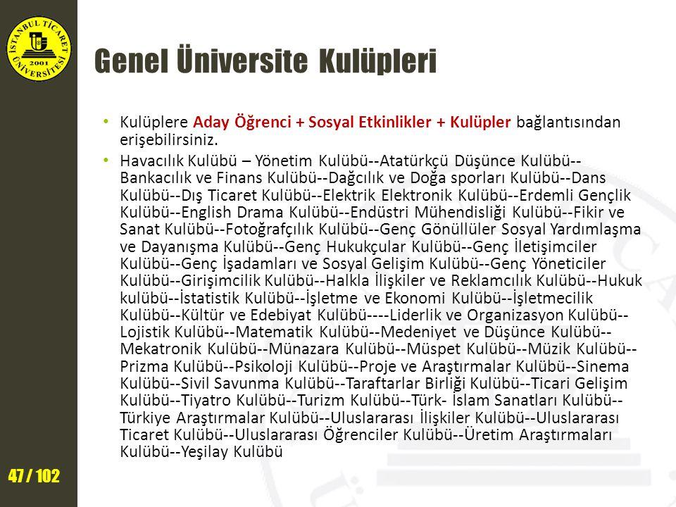 47 / 102 Genel Üniversite Kulüpleri Kulüplere Aday Öğrenci + Sosyal Etkinlikler + Kulüpler bağlantısından erişebilirsiniz.