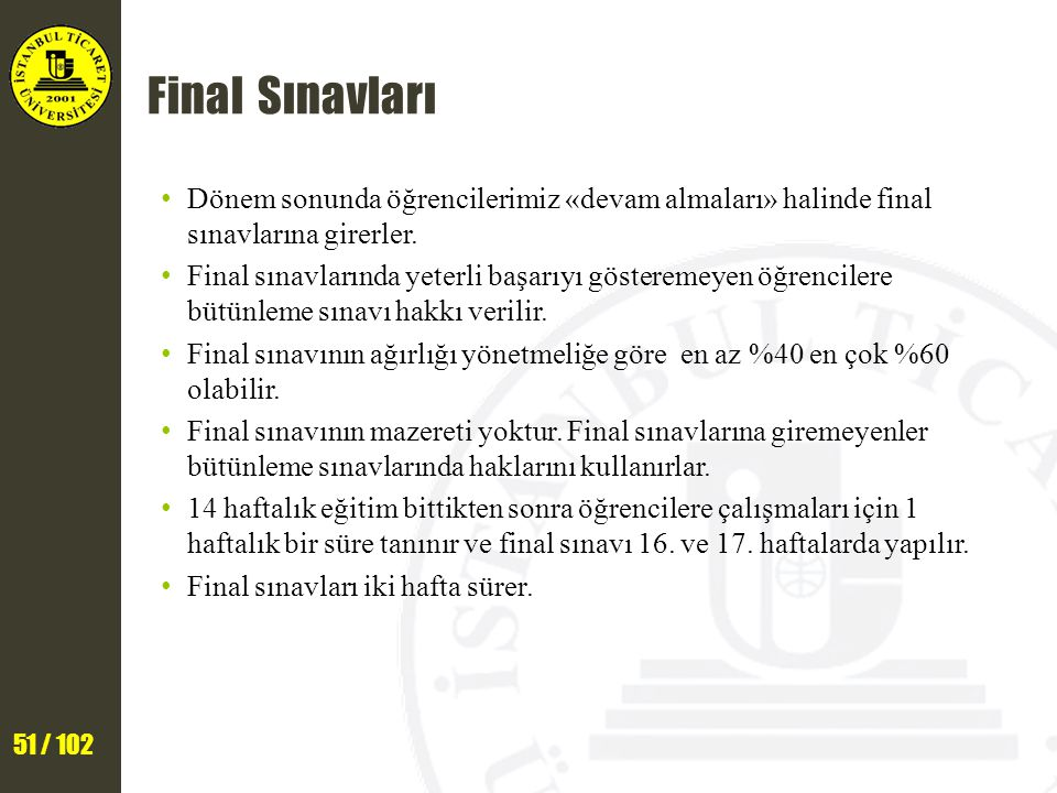 51 / 102 Final Sınavları Dönem sonunda öğrencilerimiz «devam almaları» halinde final sınavlarına girerler.