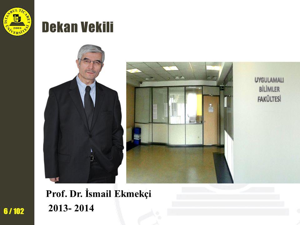 6 / 102 Dekan Vekili Prof. Dr. İsmail Ekmekçi 2013- 2014