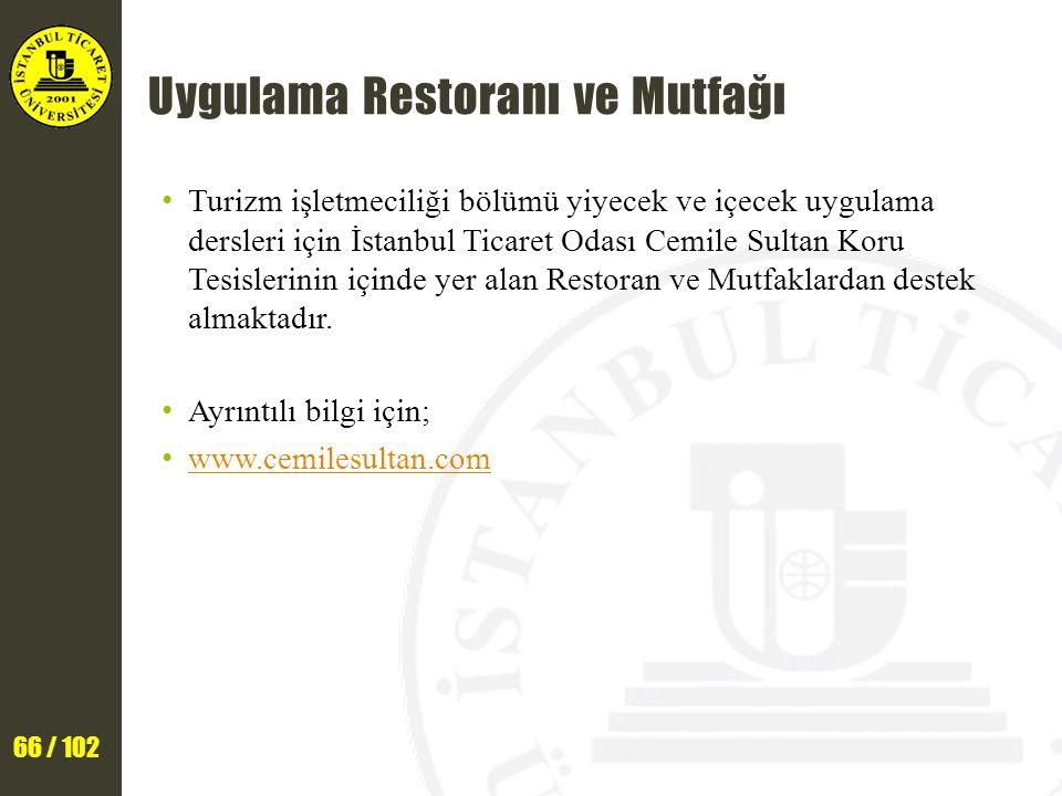 66 / 102 Uygulama Restoranı ve Mutfağı Turizm işletmeciliği bölümü yiyecek ve içecek uygulama dersleri için İstanbul Ticaret Odası Cemile Sultan Koru Tesislerinin içinde yer alan Restoran ve Mutfaklardan destek almaktadır.