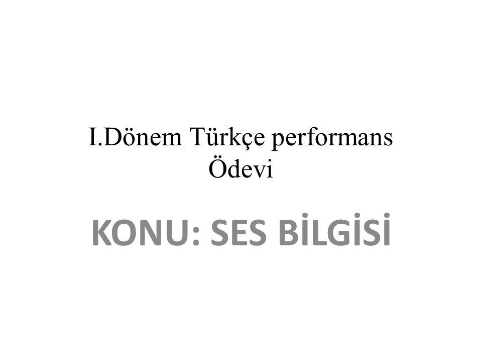 I.Dönem Türkçe performans Ödevi KONU: SES BİLGİSİ
