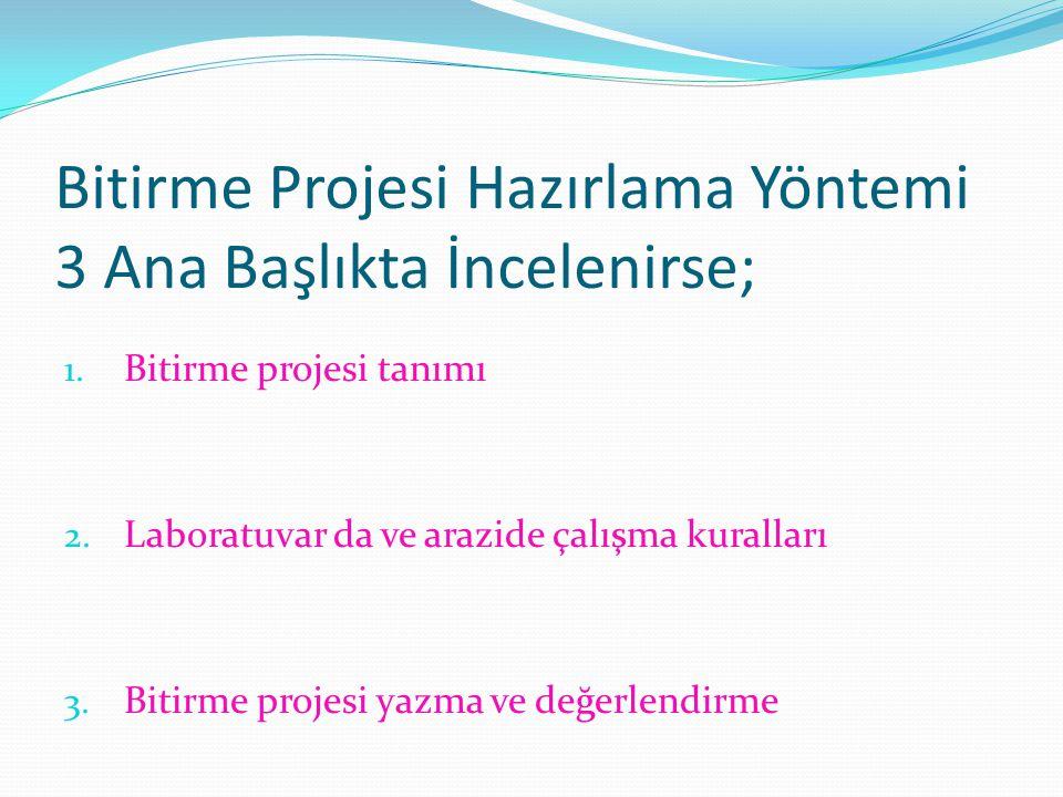 Bitirme Projesi Hazırlama Yöntemi 3 Ana Başlıkta İncelenirse; 1. Bitirme projesi tanımı 2. Laboratuvar da ve arazide çalışma kuralları 3. Bitirme proj