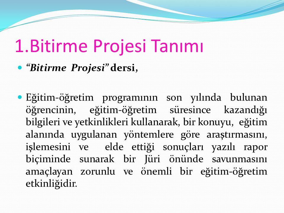 """1.Bitirme Projesi Tanımı """"Bitirme Projesi"""" dersi, Eğitim-öğretim programının son yılında bulunan öğrencinin, eğitim-öğretim süresince kazandığı bilgil"""