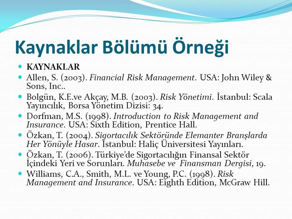 Kaynaklar Bölümü Örneği KAYNAKLAR Allen, S. (2003). Financial Risk Management. USA: John Wiley & Sons, Inc.. Bolgün, K.E.ve Akçay, M.B. (2003). Risk Y