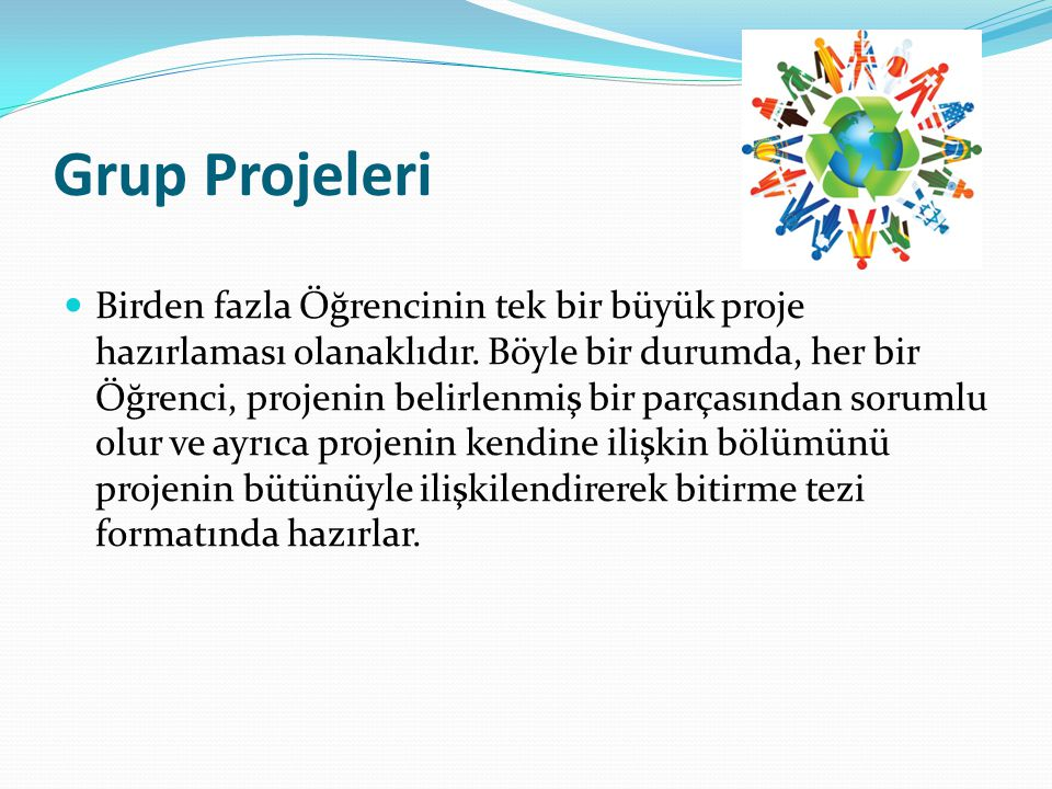 Grup Projeleri Birden fazla Öğrencinin tek bir büyük proje hazırlaması olanaklıdır. Böyle bir durumda, her bir Öğrenci, projenin belirlenmiş bir parça