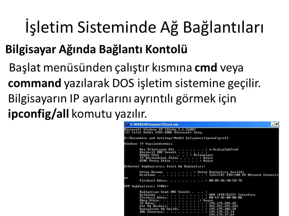 İşletim Sisteminde Ağ Bağlantıları Bilgisayar Ağında Bağlantı Kontolü Başlat menüsünden çalıştır kısmına cmd veya command yazılarak DOS işletim sistemine geçilir.