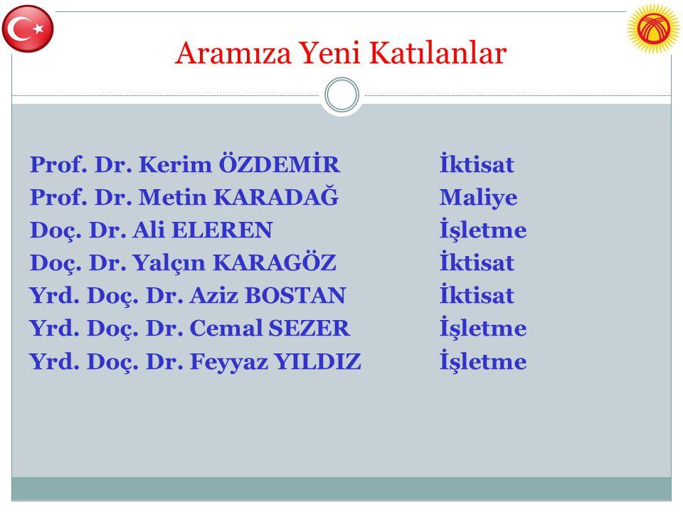 Aramıza Yeni Katılanlar Prof. Dr. Kerim ÖZDEMİRİktisat Prof. Dr. Metin KARADAĞMaliye Doç. Dr. Ali ELERENİşletme Doç. Dr. Yalçın KARAGÖZİktisat Yrd. Do