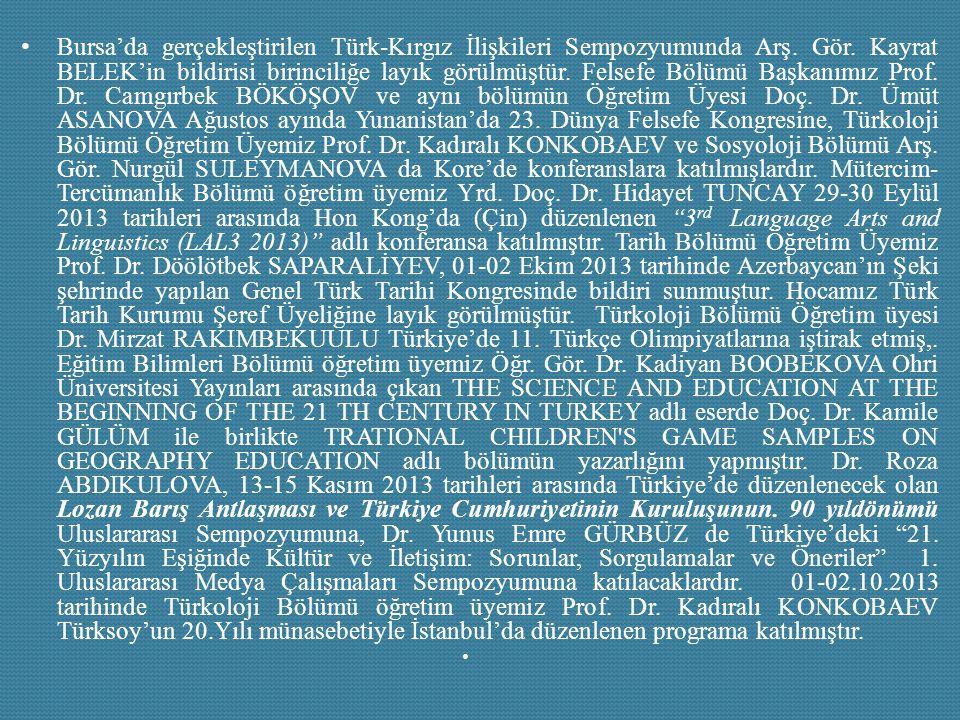 Bursa'da gerçekleştirilen Türk-Kırgız İlişkileri Sempozyumunda Arş. Gör. Kayrat BELEK'in bildirisi birinciliğe layık görülmüştür. Felsefe Bölümü Başka