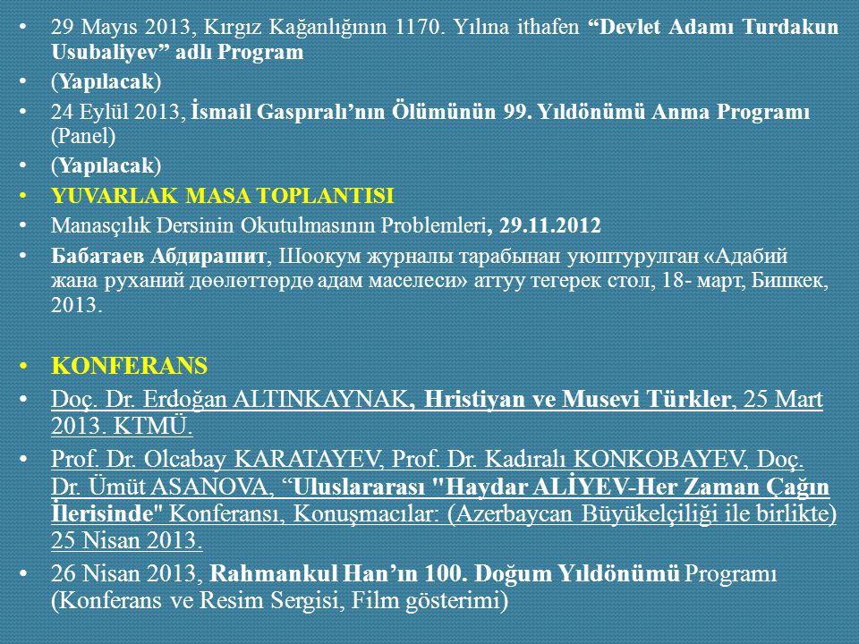 """29 Mayıs 2013, Kırgız Kağanlığının 1170. Yılına ithafen """"Devlet Adamı Turdakun Usubaliyev"""" adlı Program (Yapılacak) 24 Eylül 2013, İsmail Gaspıralı'nı"""