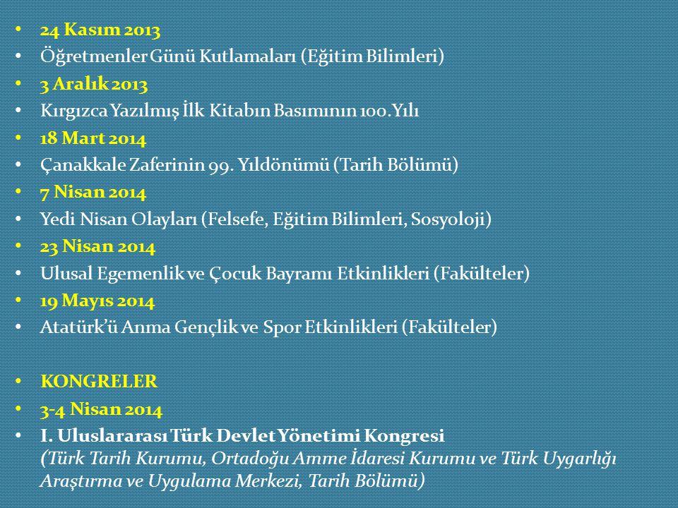 24 Kasım 2013 Öğretmenler Günü Kutlamaları (Eğitim Bilimleri) 3 Aralık 2013 Kırgızca Yazılmış İlk Kitabın Basımının 100.Yılı 18 Mart 2014 Çanakkale Za