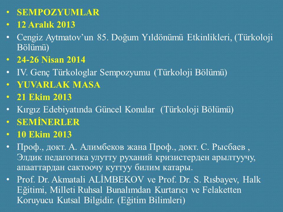 SEMPOZYUMLAR 12 Aralık 2013 Cengiz Aytmatov'un 85. Doğum Yıldönümü Etkinlikleri, (Türkoloji Bölümü) 24-26 Nisan 2014 IV. Genç Türkologlar Sempozyumu (