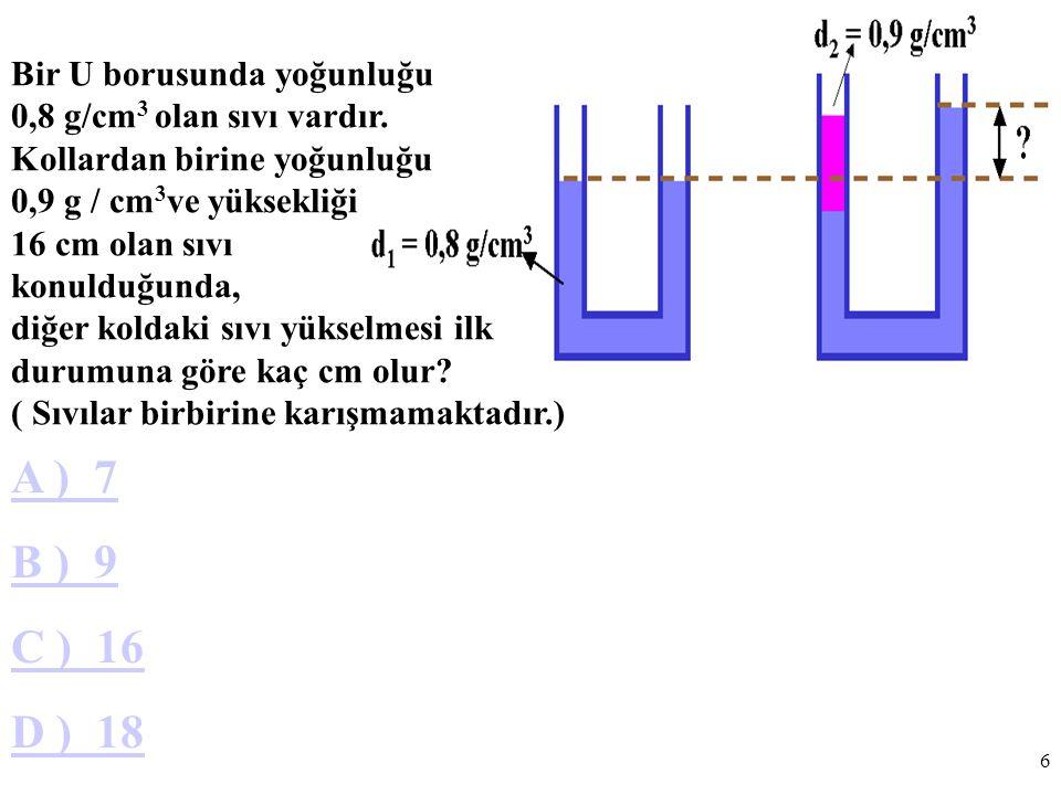 6 Bir U borusunda yoğunluğu 0,8 g/cm 3 olan sıvı vardır.