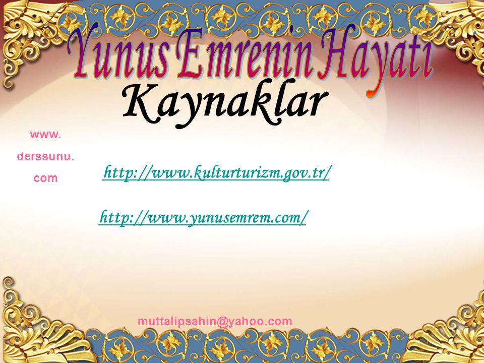 Miskin Yunus biçareyim Baştan ayağa yareyim Dost ilinden avareyim Gel gör beni aşk neyledi www. derssunu. com muttalipsahin@yahoo.com