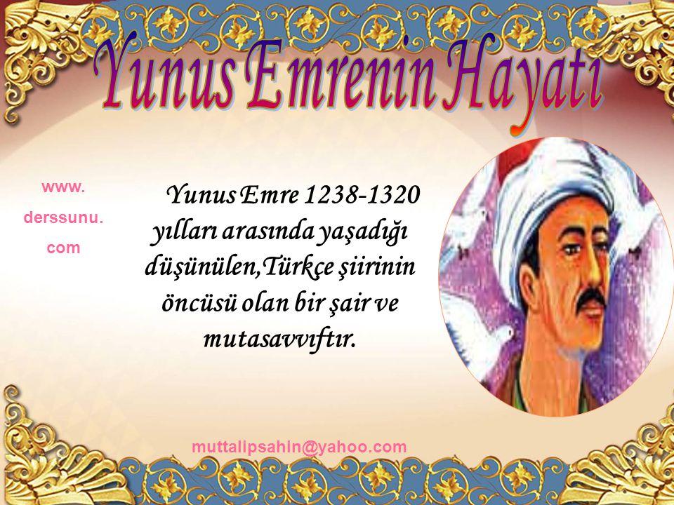 Yunus Emre 1238-1320 yılları arasında yaşadığı düşünülen,Türkçe şiirinin öncüsü olan bir şair ve mutasavvıftır.