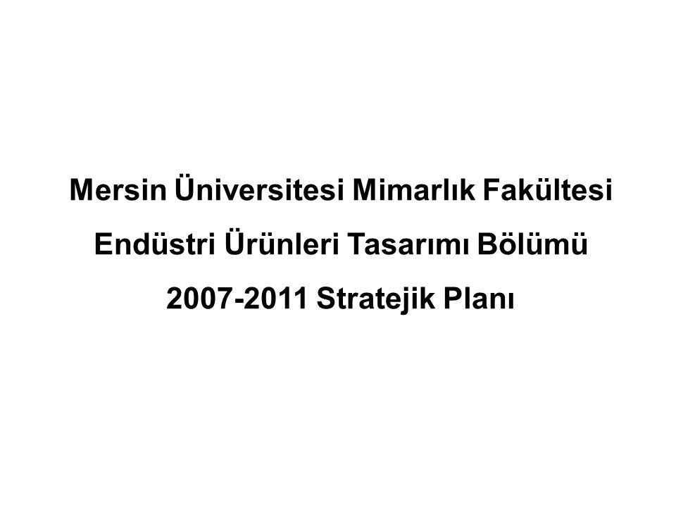 Mersin Üniversitesi Mimarlık Fakültesi Endüstri Ürünleri Tasarımı Bölümü 2007-2011 Stratejik Planı