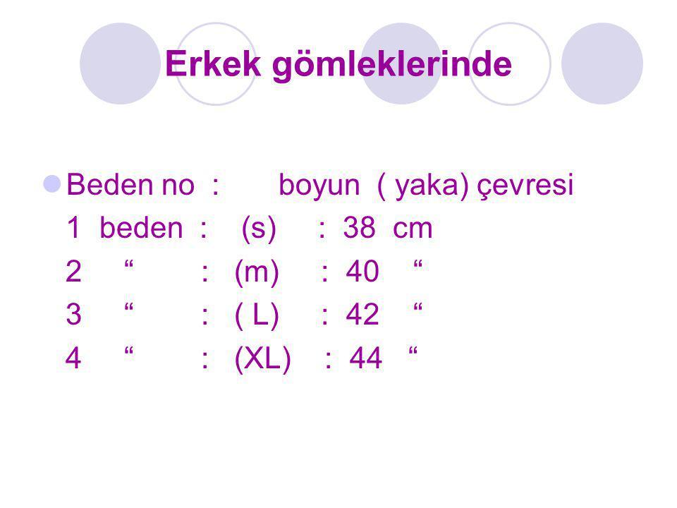 """Erkek gömleklerinde Beden no : boyun ( yaka) çevresi 1 beden : (s) : 38 cm 2 """" : (m) : 40 """" 3 """" : ( L) : 42 """" 4 """" : (XL) : 44 """""""