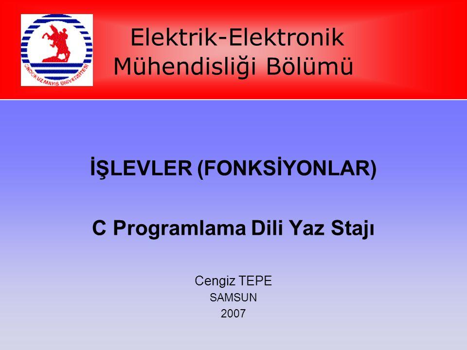 Elektrik-Elektronik Mühendisliği Bölümü İŞLEVLER (FONKSİYONLAR) C Programlama Dili Yaz Stajı Cengiz TEPE SAMSUN 2007
