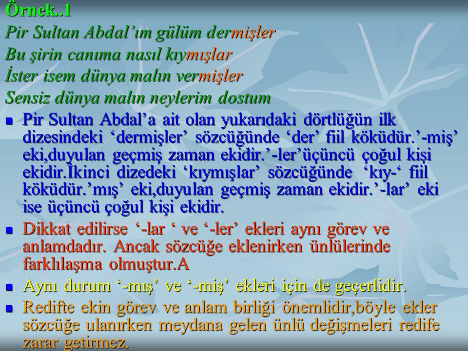 Örnek..1 Pir Sultan Abdal'ım gülüm dermişler Bu şirin canıma nasıl kıymışlar İster isem dünya malın vermişler Sensiz dünya malın neylerim dostum Pir S