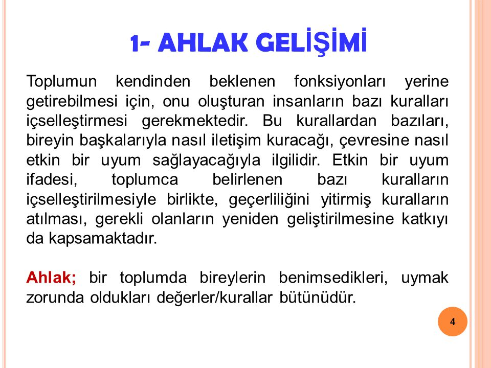 15 2-) Özerklik Dönemi (Ahlaki görecelik – Otonom Dönem) (11- +):  Otonom; çocuğun kendi yasalarına, kurallarına uyması demektir.