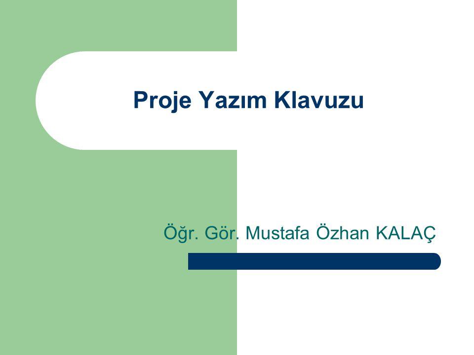 Proje Yazım Klavuzu Öğr. Gör. Mustafa Özhan KALAÇ