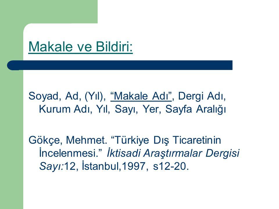 """Makale ve Bildiri: Soyad, Ad, (Yıl), """"Makale Adı"""", Dergi Adı, Kurum Adı, Yıl, Sayı, Yer, Sayfa Aralığı Gökçe, Mehmet. """"Türkiye Dış Ticaretinin İncelen"""
