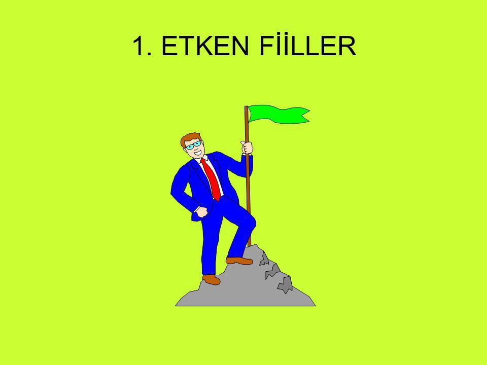 1. ETKEN FİİLLER