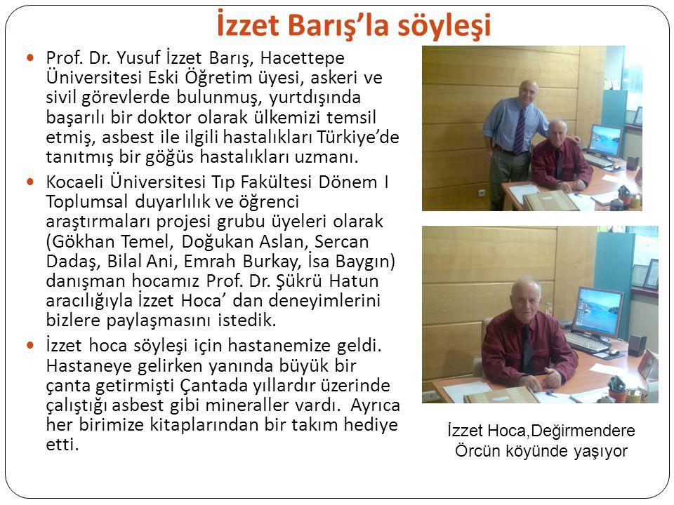 İzzet Barış'la söyleşi Prof. Dr. Yusuf İzzet Barış, Hacettepe Üniversitesi Eski Öğretim üyesi, askeri ve sivil görevlerde bulunmuş, yurtdışında başarı