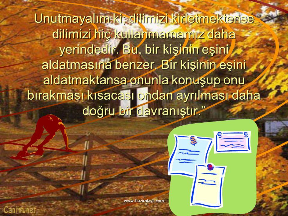 www.hazirslayt.com Unutmayalım ki; dilimizi kirletmektense dilimizi hiç kullanmamamız daha yerindedir.