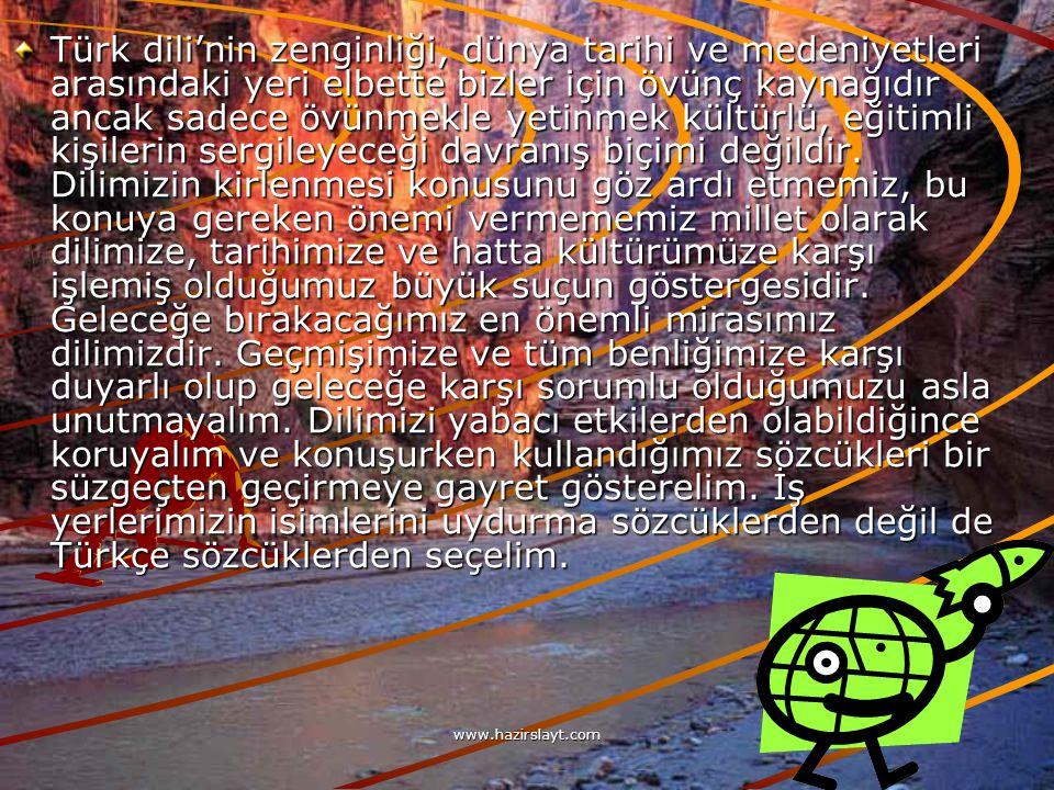 www.hazirslayt.com Türk dili'nin zenginliği, dünya tarihi ve medeniyetleri arasındaki yeri elbette bizler için övünç kaynağıdır ancak sadece övünmekle yetinmek kültürlü, eğitimli kişilerin sergileyeceği davranış biçimi değildir.