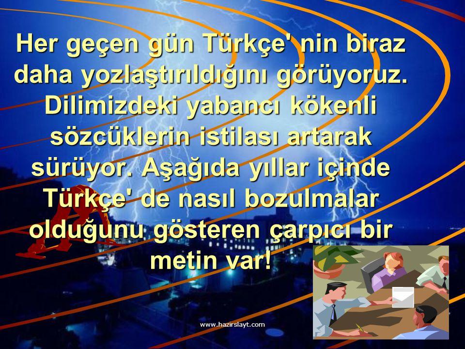 www.hazirslayt.com Her geçen gün Türkçe nin biraz daha yozlaştırıldığını görüyoruz.