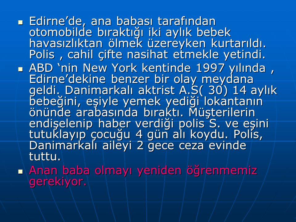 Edirne'de, ana babası tarafından otomobilde bıraktığı iki aylık bebek havasızlıktan ölmek üzereyken kurtarıldı. Polis, cahil çifte nasihat etmekle yet