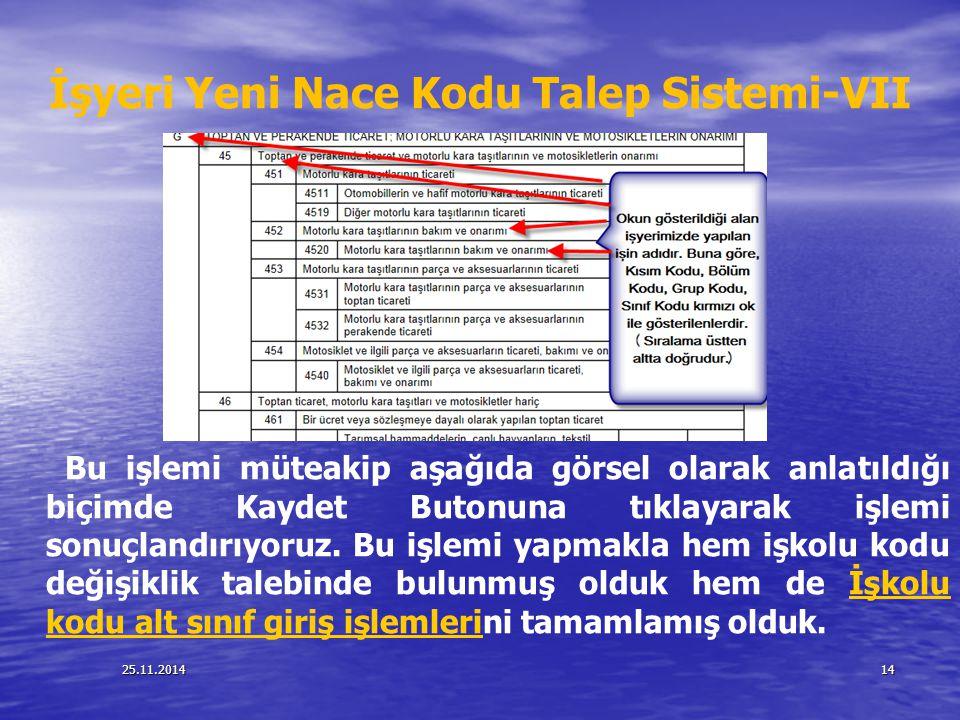25.11.201414 İşyeri Yeni Nace Kodu Talep Sistemi-VII Bu işlemi müteakip aşağıda görsel olarak anlatıldığı biçimde Kaydet Butonuna tıklayarak işlemi so