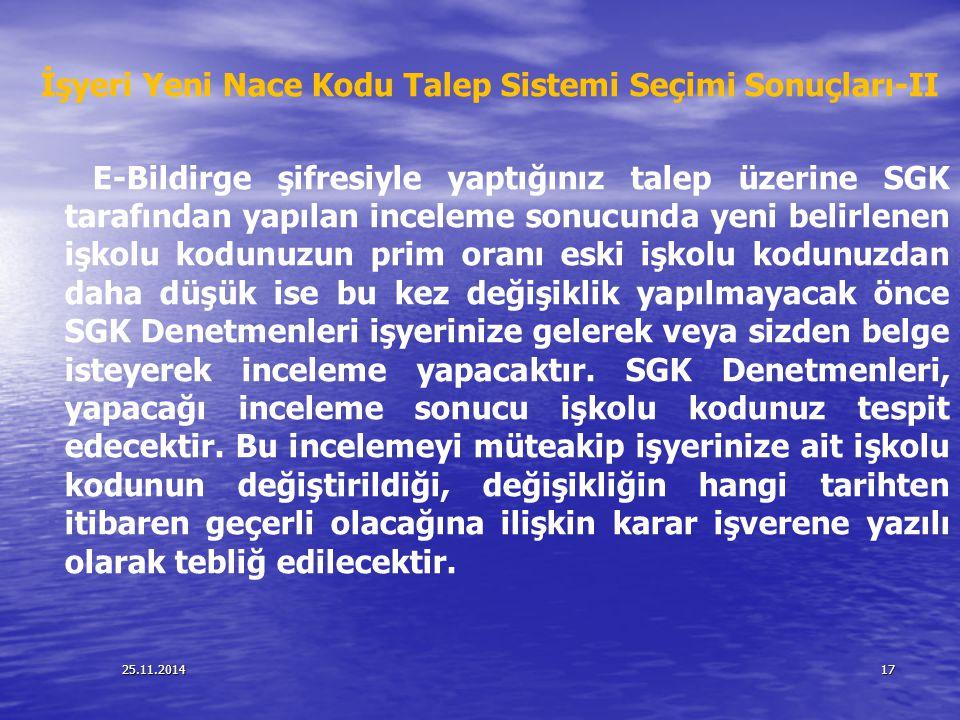25.11.201417 İşyeri Yeni Nace Kodu Talep Sistemi Seçimi Sonuçları-II E-Bildirge şifresiyle yaptığınız talep üzerine SGK tarafından yapılan inceleme so