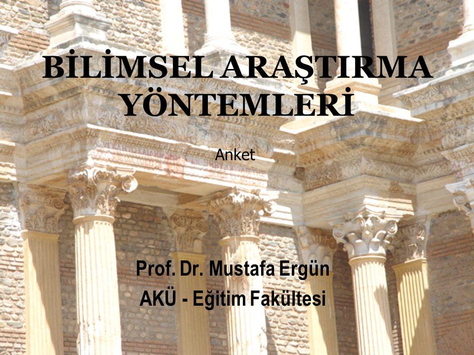 BİLİMSEL ARAŞTIRMA YÖNTEMLERİ Prof. Dr. Mustafa Ergün AKÜ - Eğitim Fakültesi Anket