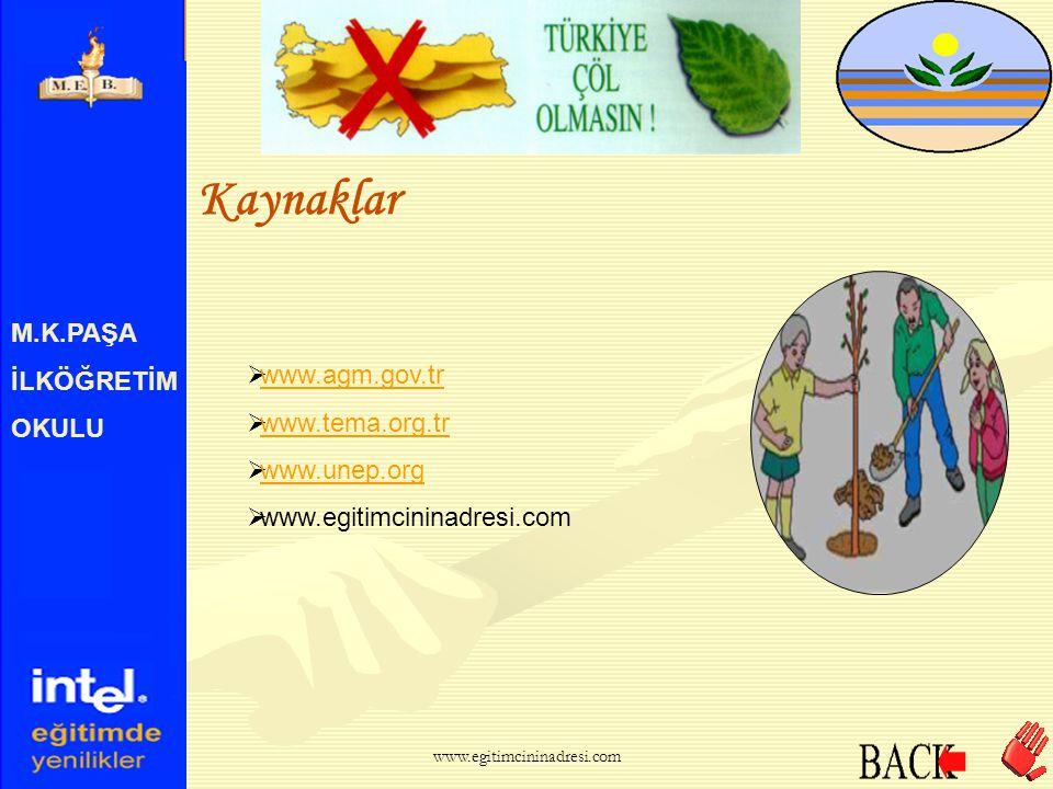 M.K.PAŞA İLKÖĞRETİM OKULU Güzel Bir Çevre İçin:  Ağaçlandırmaya devam etmeliyiz. www.egitimcininadresi.com