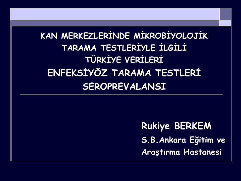 ENFEKSİYÖZ TARAMA TESTLERİ SEROPREVALANSI TKMTD 2007 anketine; Türkiye genelinde toplam 57 ilden 200 kan merkezi ankete katılmış, 24 ilden katılım olmamıştır.