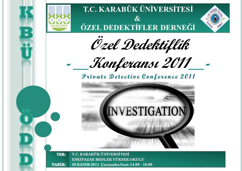 Özel Dedektiflik - __Konferansı 2011__-YER:TARİH: T.C. KARABÜK ÜNİVERSİTESİ ESKİPAZAR MESLEK YÜKSEK OKULU 30 KASIM 2011 Çarşamba Saat: 14.00 – 16.00 P