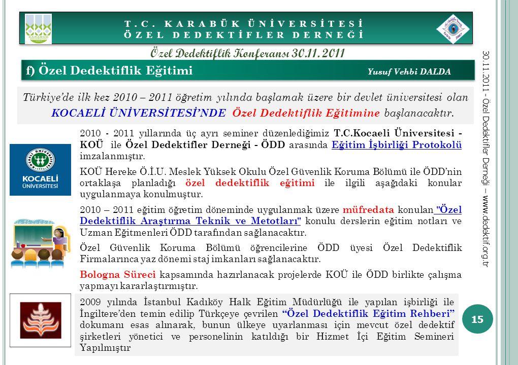2010 - 2011 yıllarında üç ayrı seminer düzenlediğimiz T.C.Kocaeli Üniversitesi - KOÜ ile Özel Dedektifler Derneği - ÖDD arasında Eğitim İşbirliği Prot