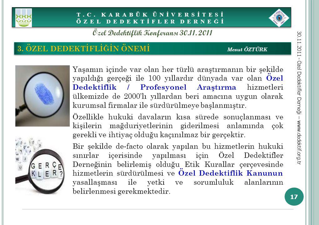 17 3. ÖZEL DEDEKTİFLİĞİN ÖNEMİ Mesut ÖZTÜRK T.C. KARABÜK ÜNİVERSİTESİ ÖZEL DEDEKTİFLER DERNEĞİ 30.11.2011 - Özel Dedektifler Derneği – www.dedektif.or