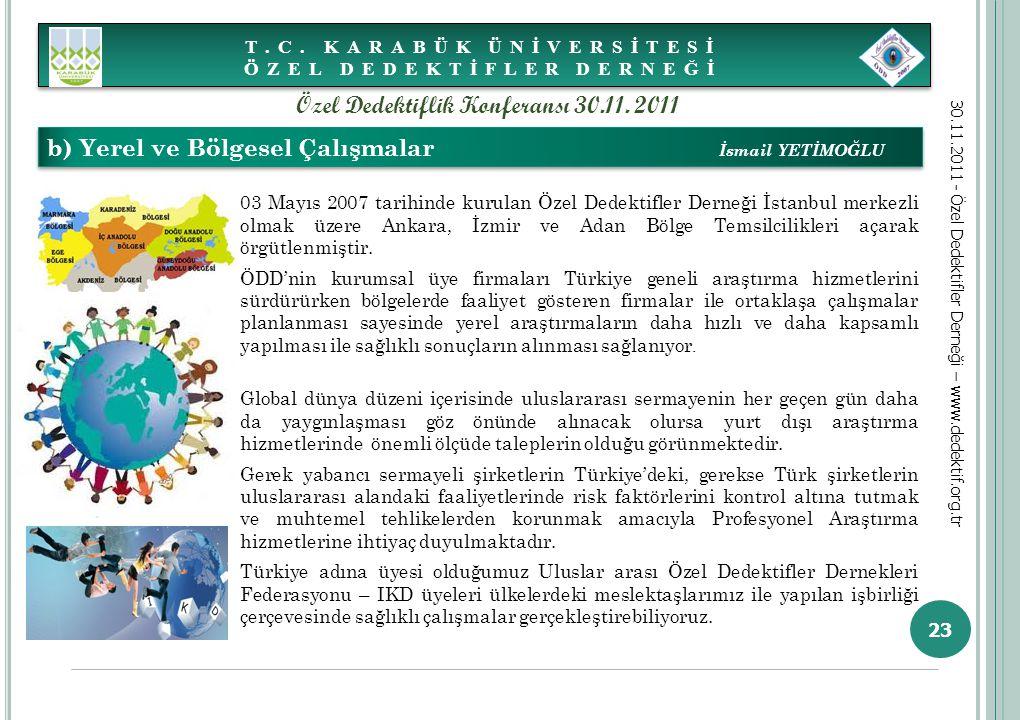 23 b) Yerel ve Bölgesel Çalışmalar İsmail YETİMOĞLU 03 Mayıs 2007 tarihinde kurulan Özel Dedektifler Derneği İstanbul merkezli olmak üzere Ankara, İzm