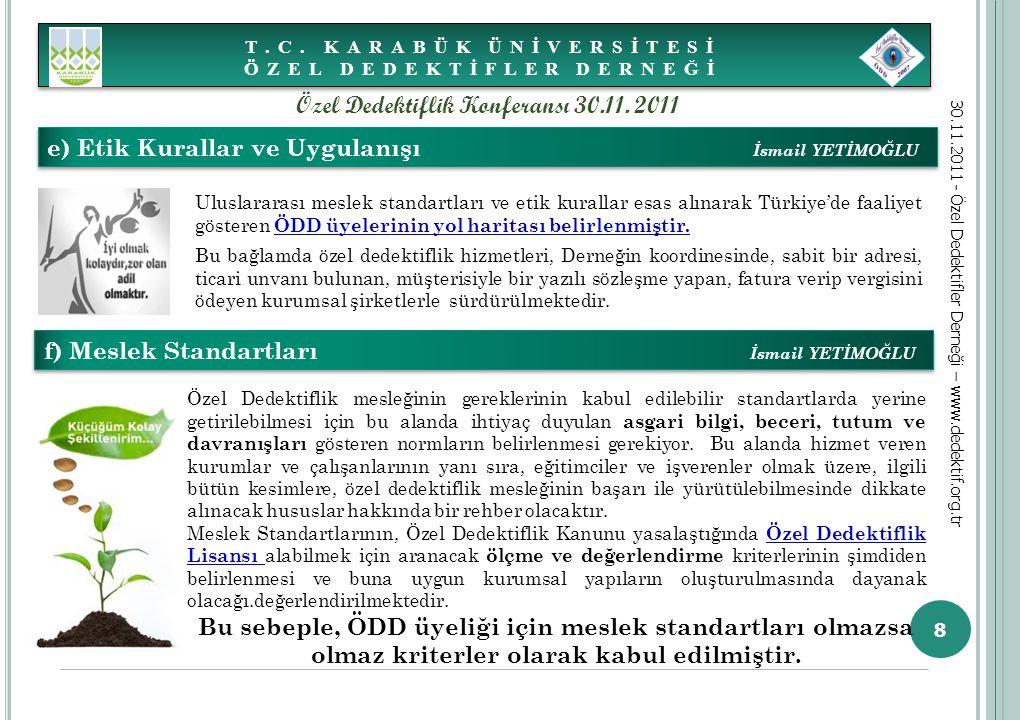 Uluslararası meslek standartları ve etik kurallar esas alınarak Türkiye'de faaliyet gösteren ÖDD üyelerinin yol haritası belirlenmiştir. Bu bağlamda ö