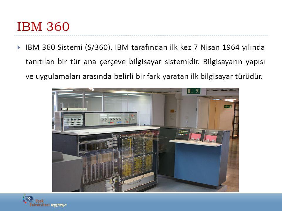 IBM 360  IBM 360 Sistemi (S/360), IBM tarafından ilk kez 7 Nisan 1964 yılında tanıtılan bir tür ana çerçeve bilgisayar sistemidir. Bilgisayarın yapıs