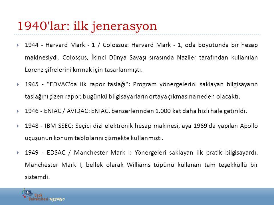 1940'lar: ilk jenerasyon  1944 - Harvard Mark - 1 / Colossus: Harvard Mark - 1, oda boyutunda bir hesap makinesiydi. Colossus, İkinci Dünya Savaşı sı