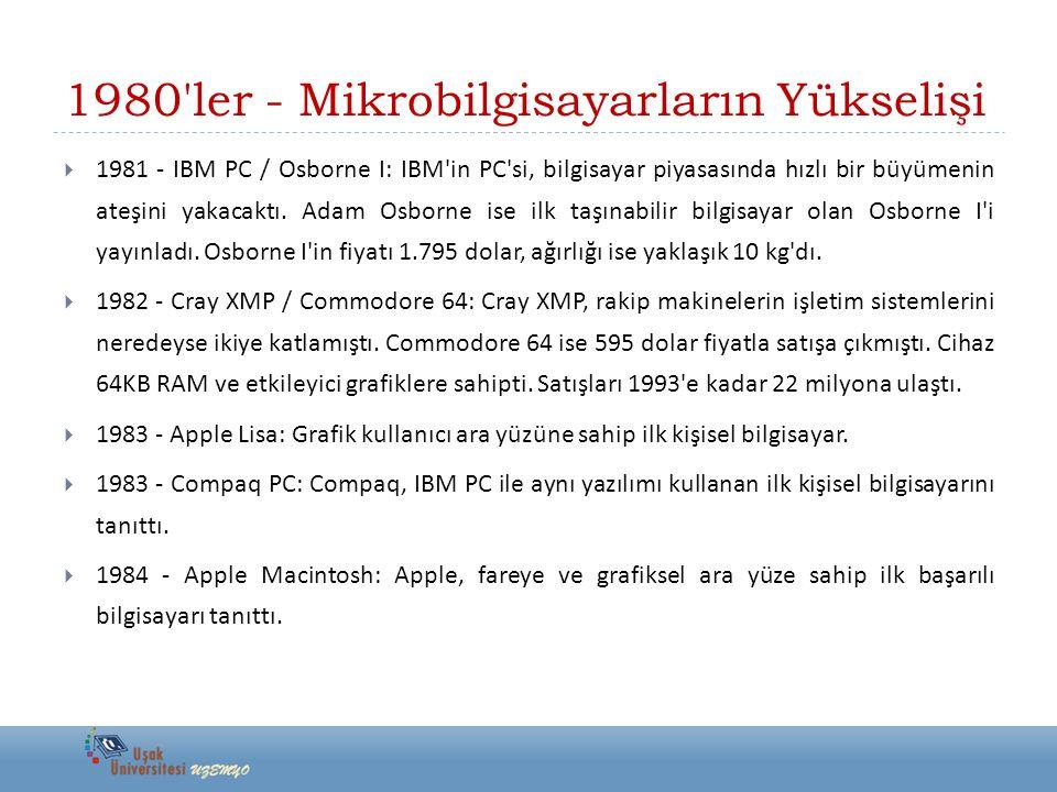 1980'ler - Mikrobilgisayarların Yükselişi  1981 - IBM PC / Osborne I: IBM'in PC'si, bilgisayar piyasasında hızlı bir büyümenin ateşini yakacaktı. Ada