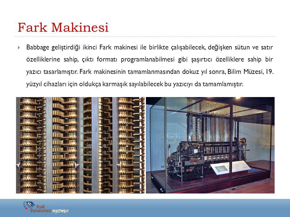 Fark Makinesi  Babbage geliştirdi ğ i ikinci Fark makinesi ile birlikte çalışabilecek, de ğ işken sütun ve satır özelliklerine sahip, çıktı formatı p