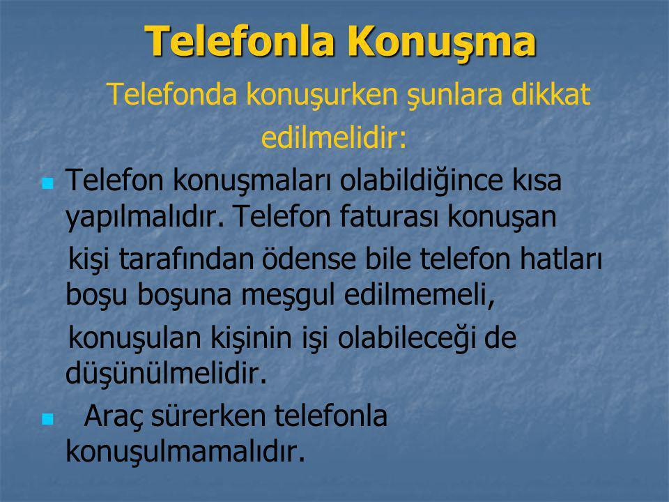 Telefonla Konuşma Telefonda konuşurken şunlara dikkat edilmelidir: Telefon konuşmaları olabildiğince kısa yapılmalıdır. Telefon faturası konuşan kişi