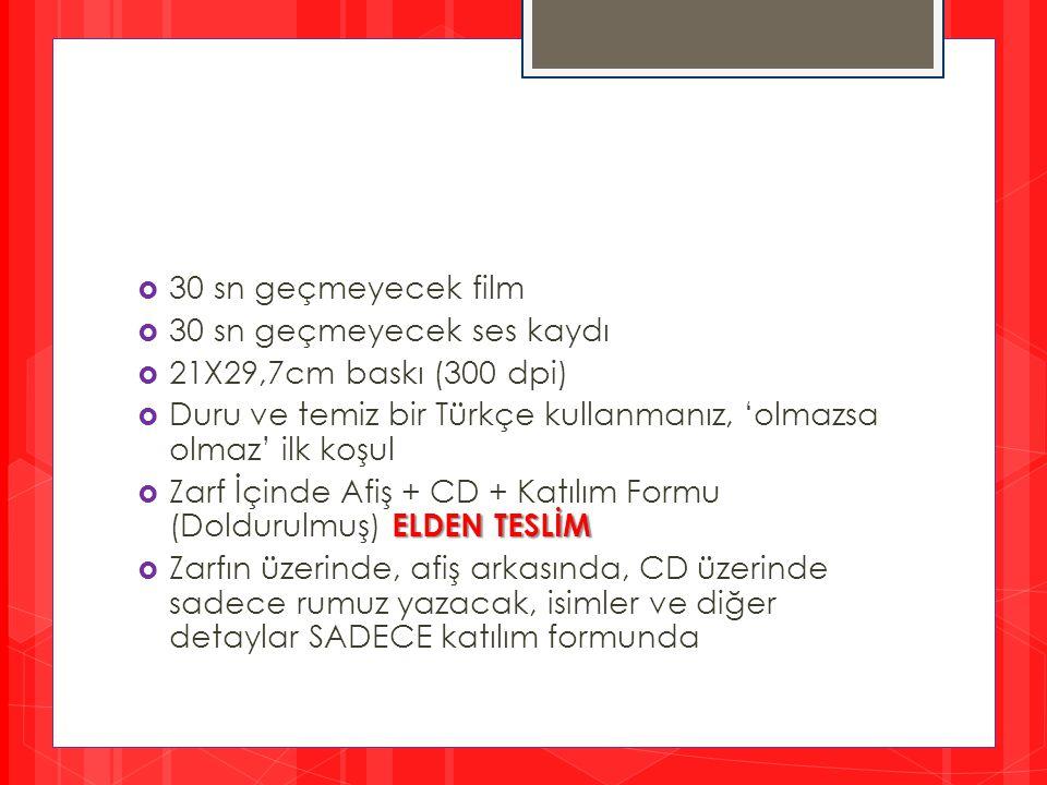  30 sn geçmeyecek film  30 sn geçmeyecek ses kaydı  21X29,7cm baskı (300 dpi)  Duru ve temiz bir Türkçe kullanmanız, 'olmazsa olmaz' ilk koşul ELD