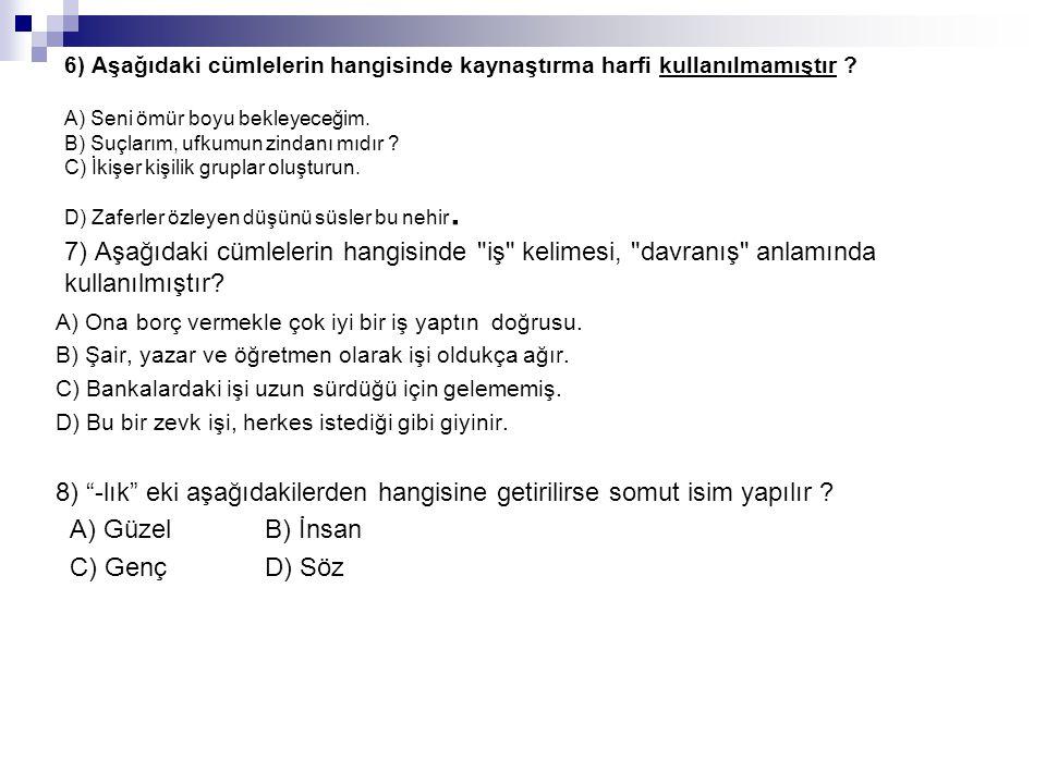 6) Aşağıdaki cümlelerin hangisinde kaynaştırma harfi kullanılmamıştır .
