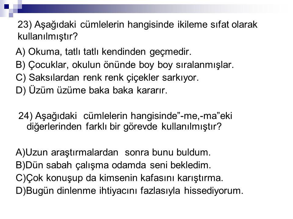23) Aşağıdaki cümlelerin hangisinde ikileme sıfat olarak kullanılmıştır.